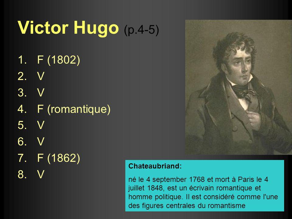 Victor Hugo (p.4-5) F (1802) V F (romantique) F (1862) Chateaubriand: