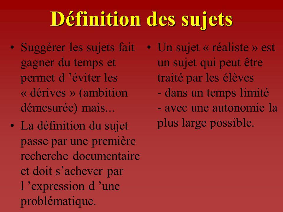 Définition des sujets Suggérer les sujets fait gagner du temps et permet d 'éviter les « dérives » (ambition démesurée) mais...