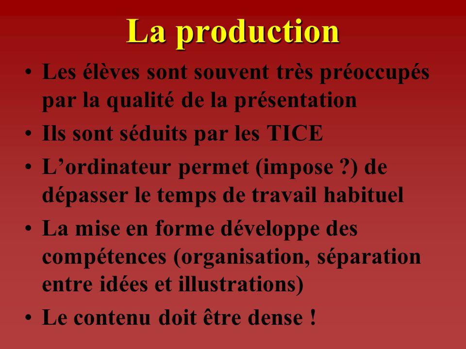 La production Les élèves sont souvent très préoccupés par la qualité de la présentation. Ils sont séduits par les TICE.