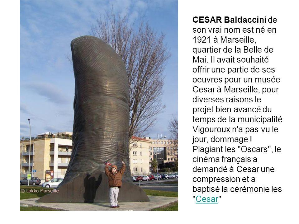 CESAR Baldaccini de son vrai nom est né en 1921 à Marseille, quartier de la Belle de Mai.