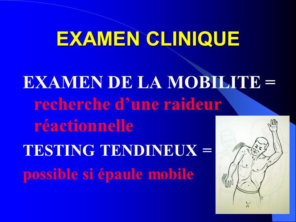 EXAMEN CLINIQUE EXAMEN DE LA MOBILITE = recherche d'une raideur réactionnelle. TESTING TENDINEUX =