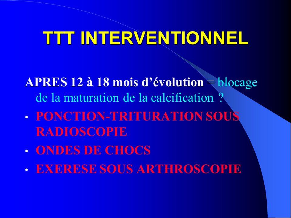 TTT INTERVENTIONNEL APRES 12 à 18 mois d'évolution = blocage de la maturation de la calcification