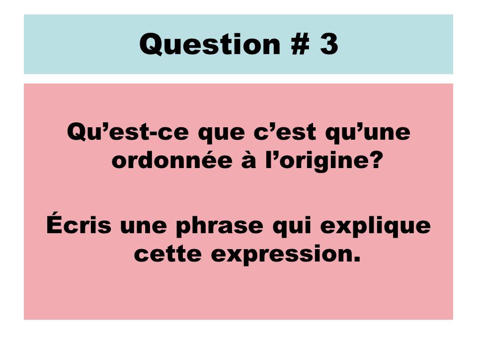 Question # 3 Qu'est-ce que c'est qu'une ordonnée à l'origine