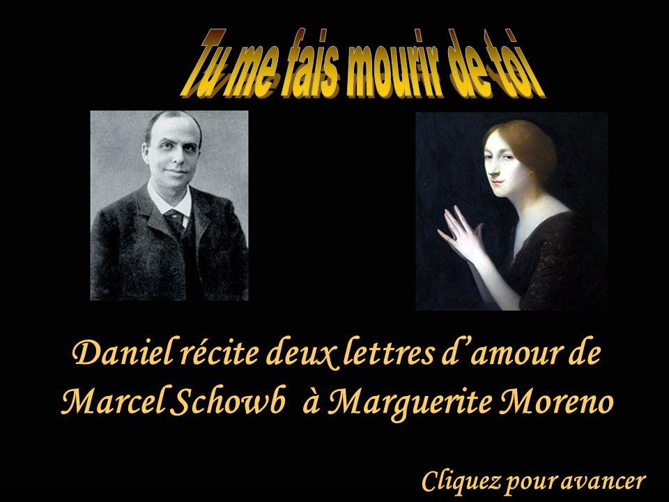 Tu me fais mourir de toi Daniel récite deux lettres d'amour de Marcel Schowb à Marguerite Moreno.