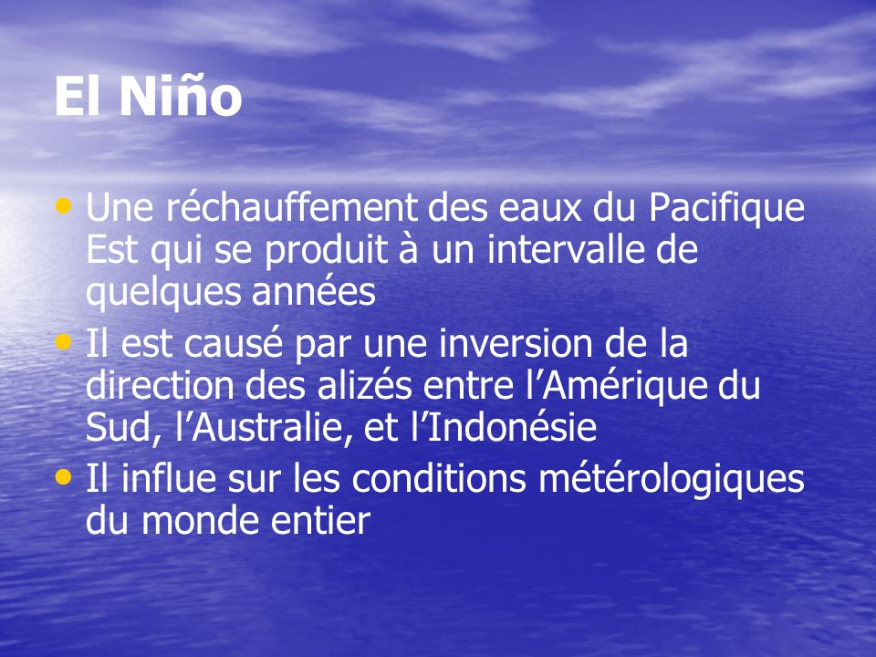 El Niño Une réchauffement des eaux du Pacifique Est qui se produit à un intervalle de quelques années.