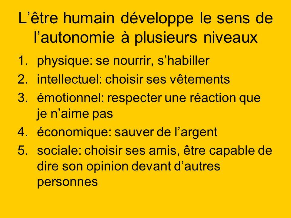 L'être humain développe le sens de l'autonomie à plusieurs niveaux