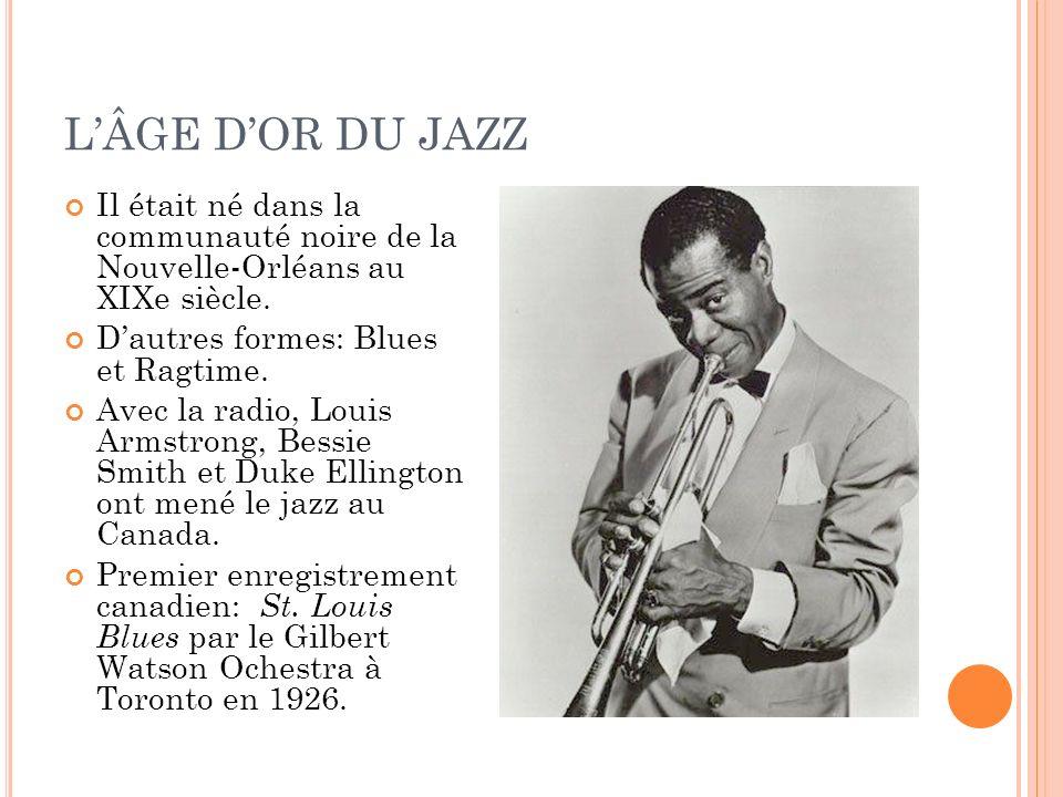 L'ÂGE D'OR DU JAZZ Il était né dans la communauté noire de la Nouvelle-Orléans au XIXe siècle. D'autres formes: Blues et Ragtime.