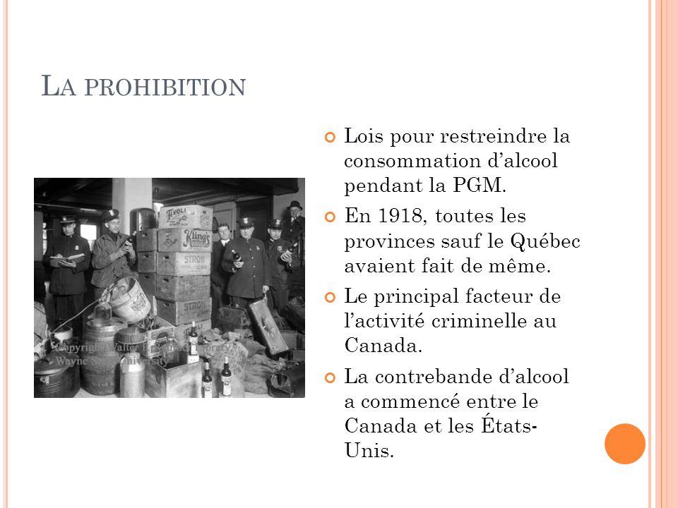 La prohibition Lois pour restreindre la consommation d'alcool pendant la PGM. En 1918, toutes les provinces sauf le Québec avaient fait de même.