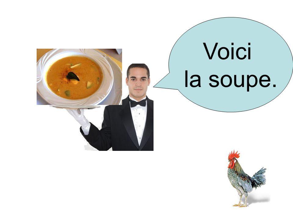 Voici la soupe.
