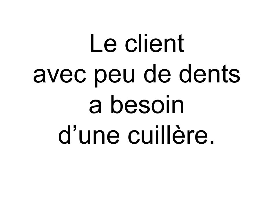 Le client avec peu de dents a besoin d'une cuillère.
