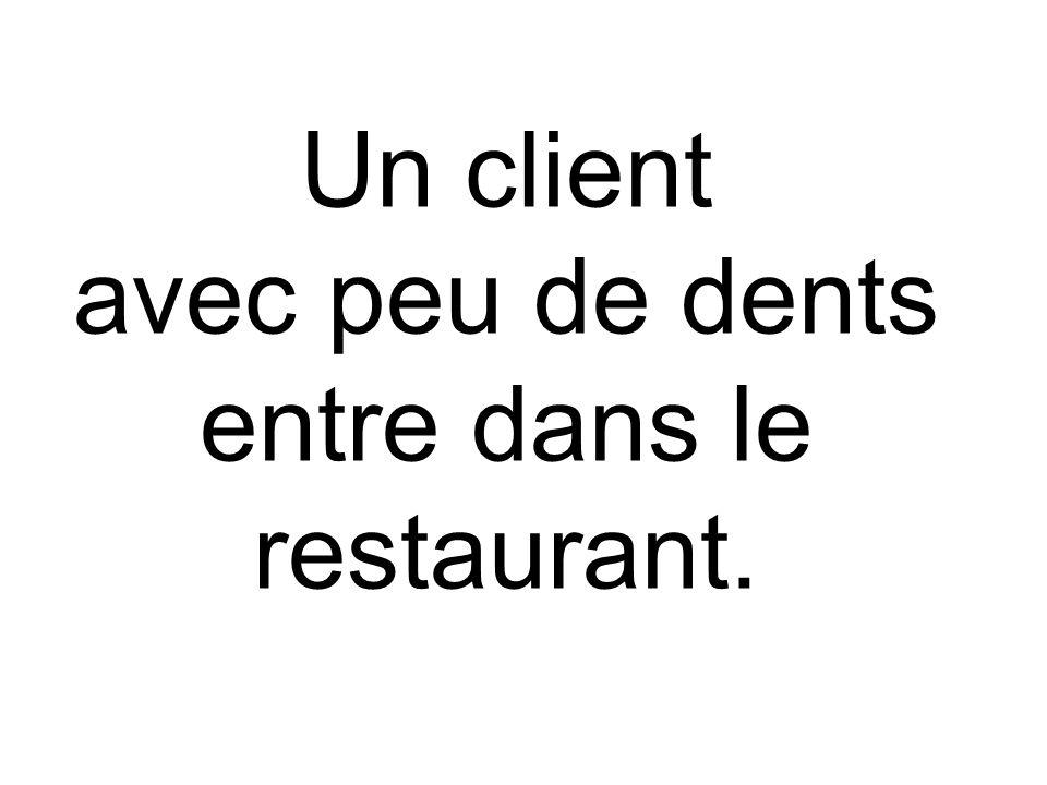 Un client avec peu de dents entre dans le restaurant.