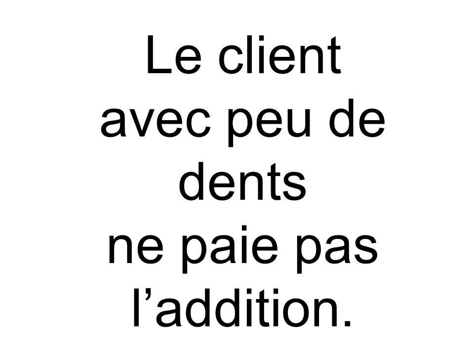 Le client avec peu de dents ne paie pas l'addition.