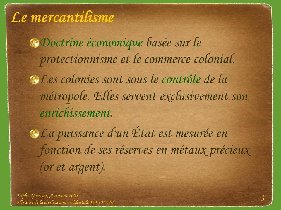 Le mercantilisme Doctrine économique basée sur le protectionnisme et le commerce colonial.