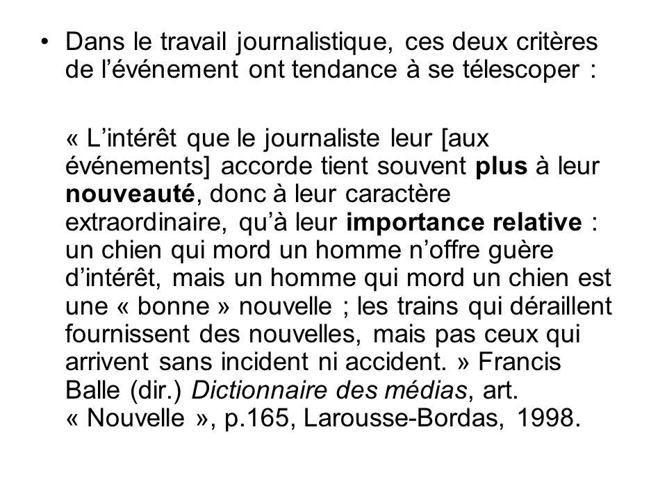Dans le travail journalistique, ces deux critères de l'événement ont tendance à se télescoper :