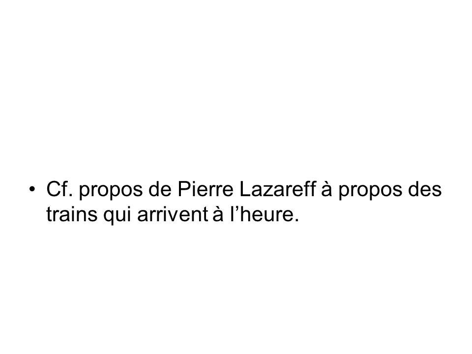 Cf. propos de Pierre Lazareff à propos des trains qui arrivent à l'heure.