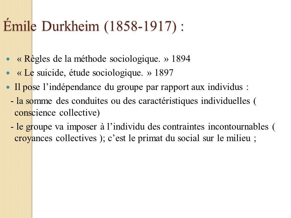 Émile Durkheim (1858-1917) : « Règles de la méthode sociologique. » 1894. « Le suicide, étude sociologique. » 1897.