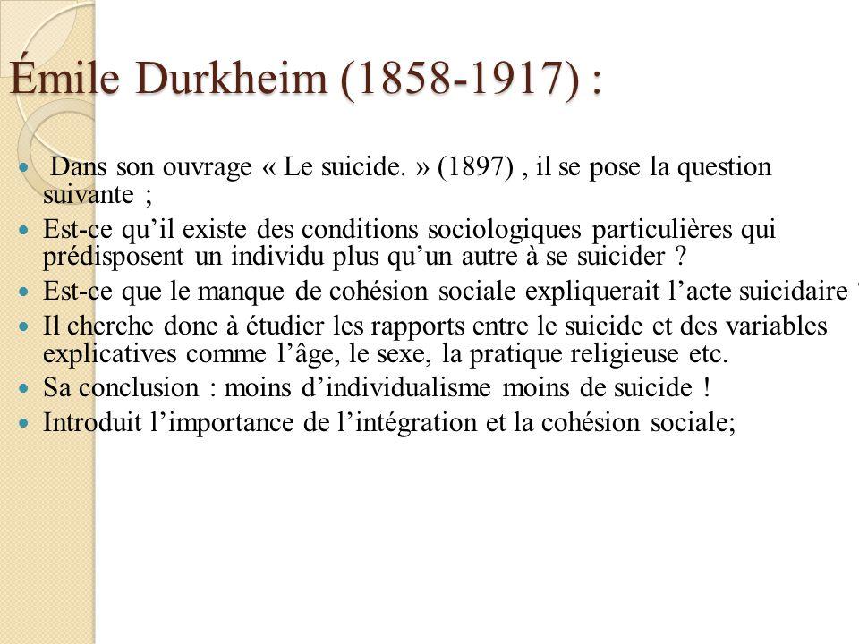 Émile Durkheim (1858-1917) : Dans son ouvrage « Le suicide. » (1897) , il se pose la question suivante ;