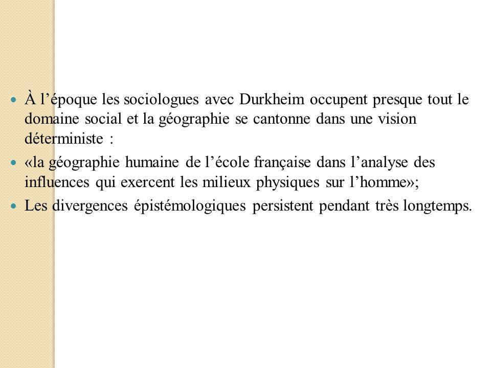 À l'époque les sociologues avec Durkheim occupent presque tout le domaine social et la géographie se cantonne dans une vision déterministe :