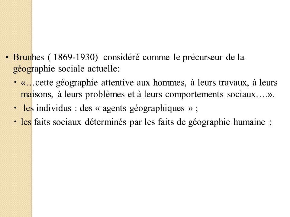 Brunhes ( 1869-1930) considéré comme le précurseur de la géographie sociale actuelle: