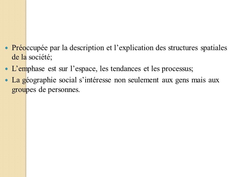 Préoccupée par la description et l'explication des structures spatiales de la société;