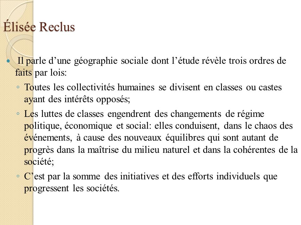 Élisée Reclus Il parle d'une géographie sociale dont l'étude révèle trois ordres de faits par lois: