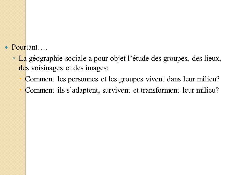 Pourtant…. La géographie sociale a pour objet l'étude des groupes, des lieux, des voisinages et des images: