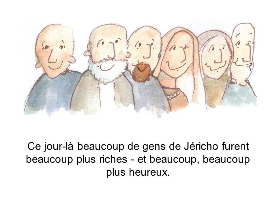 Ce jour-là beaucoup de gens de Jéricho furent beaucoup plus riches - et beaucoup, beaucoup plus heureux.