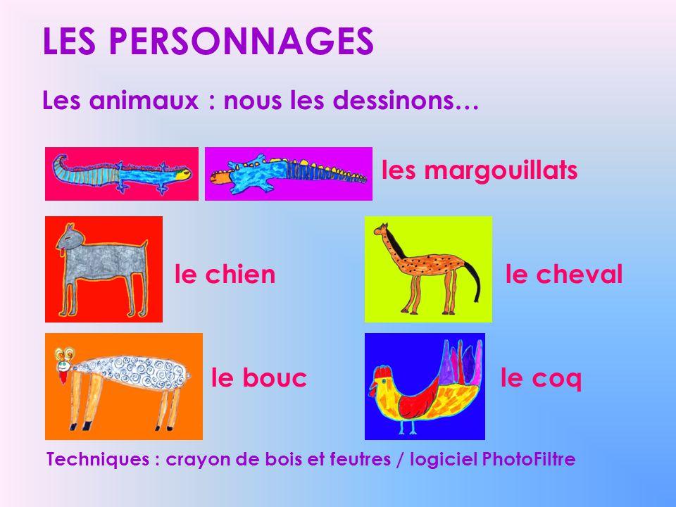 LES PERSONNAGES Les animaux : nous les dessinons… les margouillats
