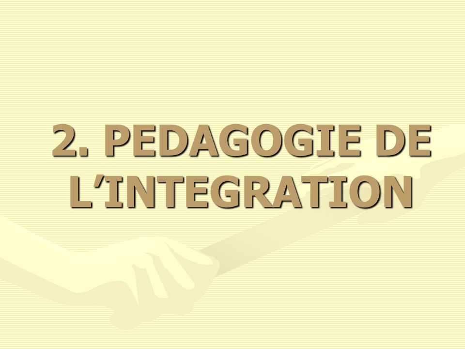 2. PEDAGOGIE DE L'INTEGRATION