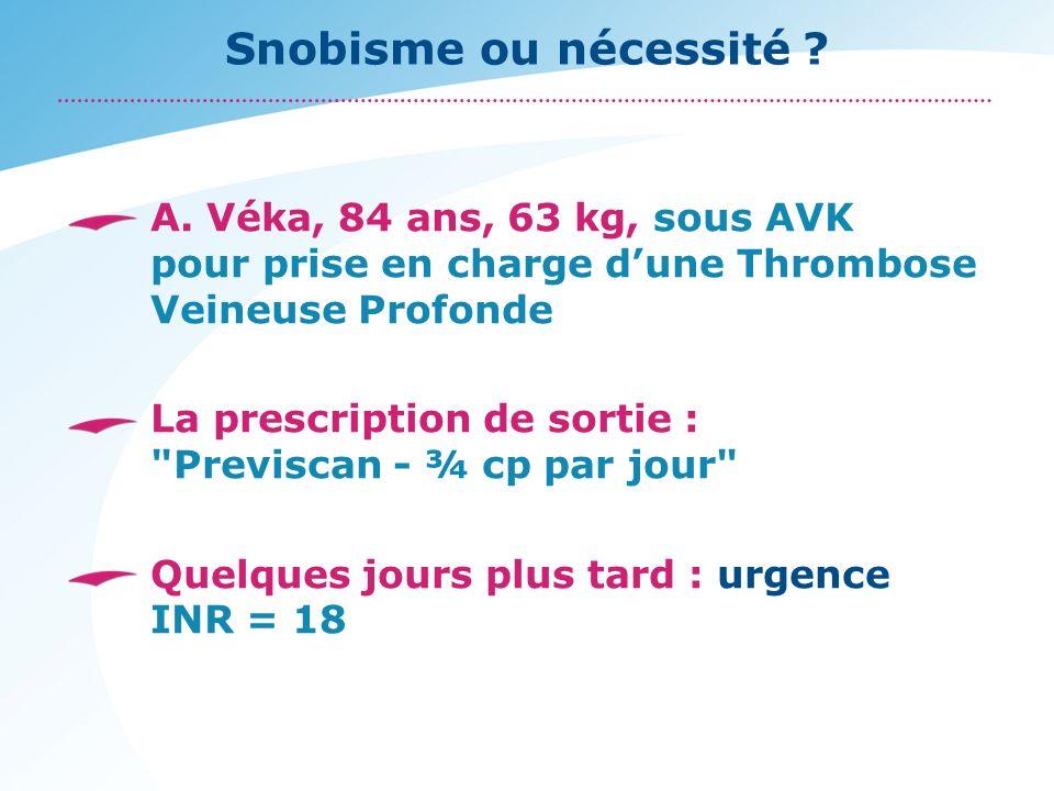 Snobisme ou nécessité A. Véka, 84 ans, 63 kg, sous AVK pour prise en charge d'une Thrombose Veineuse Profonde.