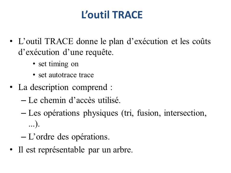 L'outil TRACEL'outil TRACE donne le plan d'exécution et les coûts d'exécution d'une requête. set timing on.