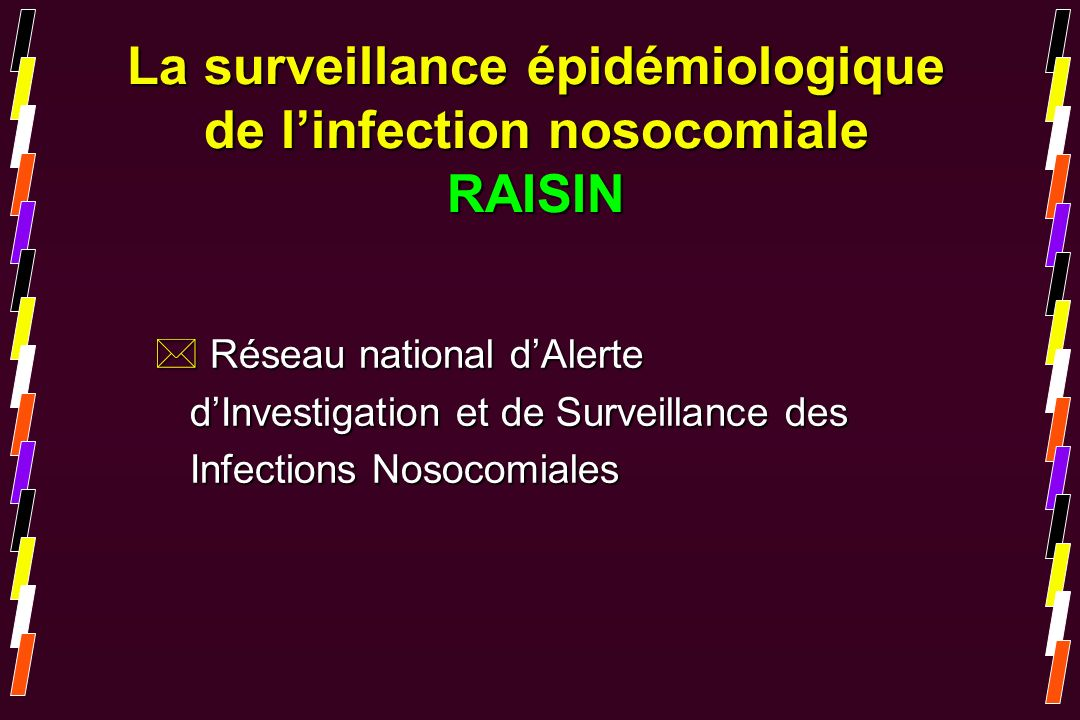 La surveillance épidémiologique de l'infection nosocomiale RAISIN