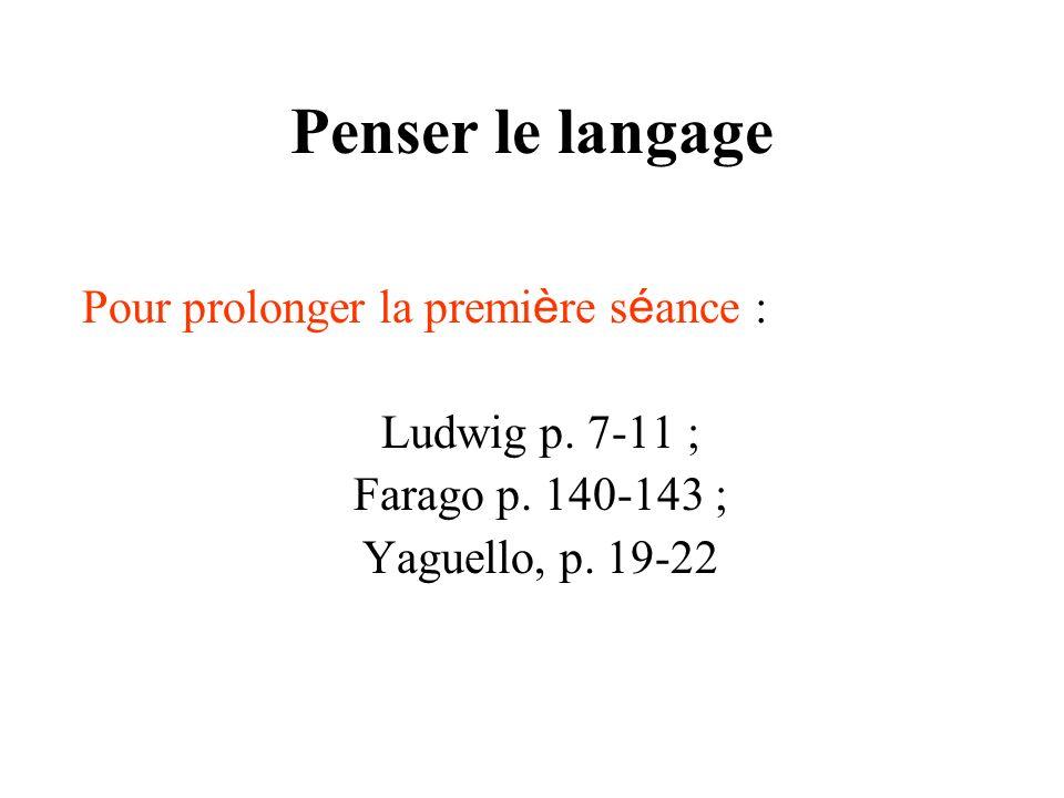 Penser le langage Pour prolonger la première séance : Ludwig p. 7-11 ;