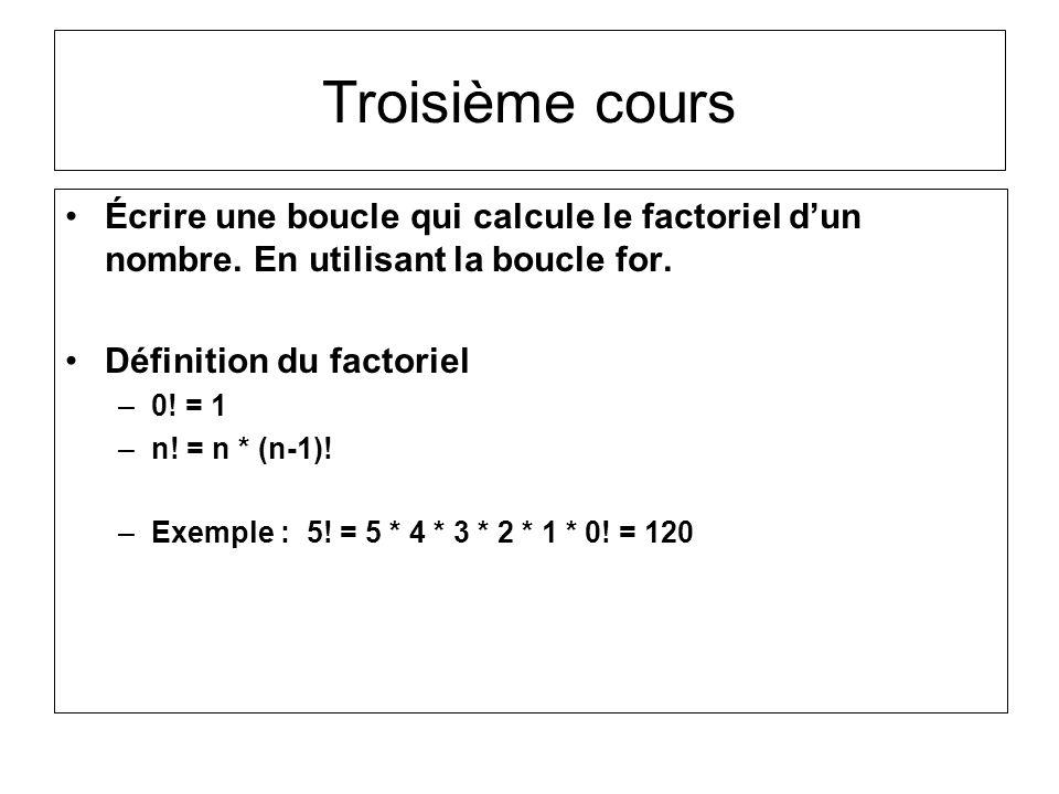 Troisième cours Écrire une boucle qui calcule le factoriel d'un nombre. En utilisant la boucle for.