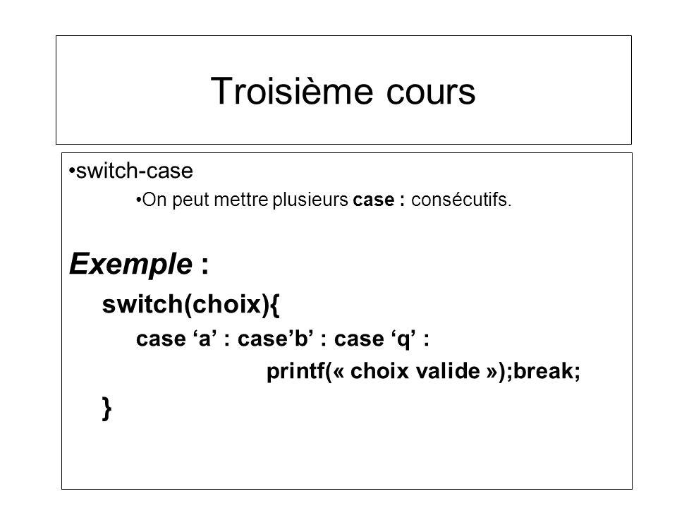 Troisième cours Exemple : switch(choix){ } switch-case