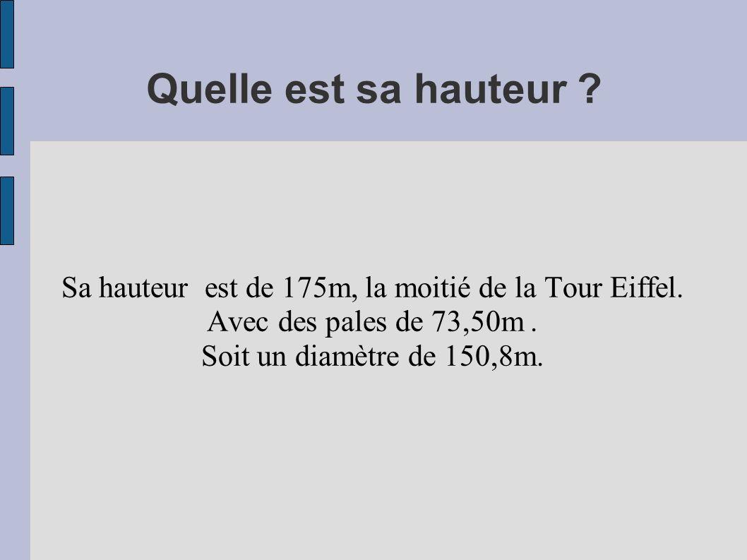 Sa hauteur est de 175m, la moitié de la Tour Eiffel.
