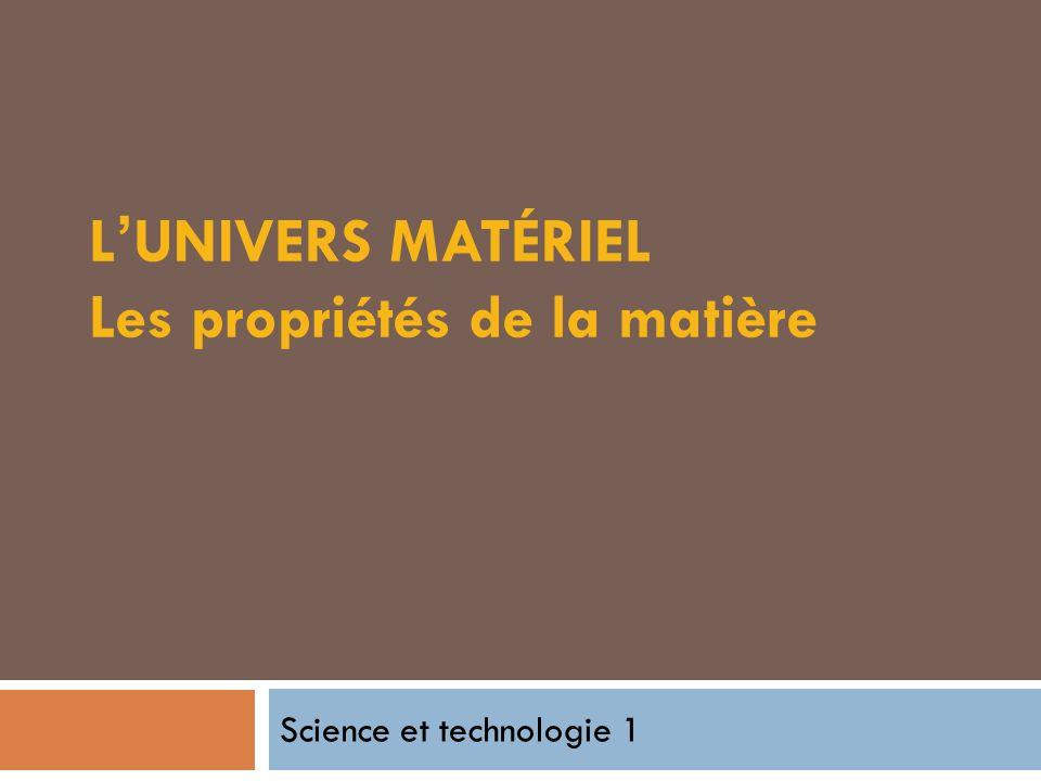 L'UNIVERS MATÉRIEL Les propriétés de la matière