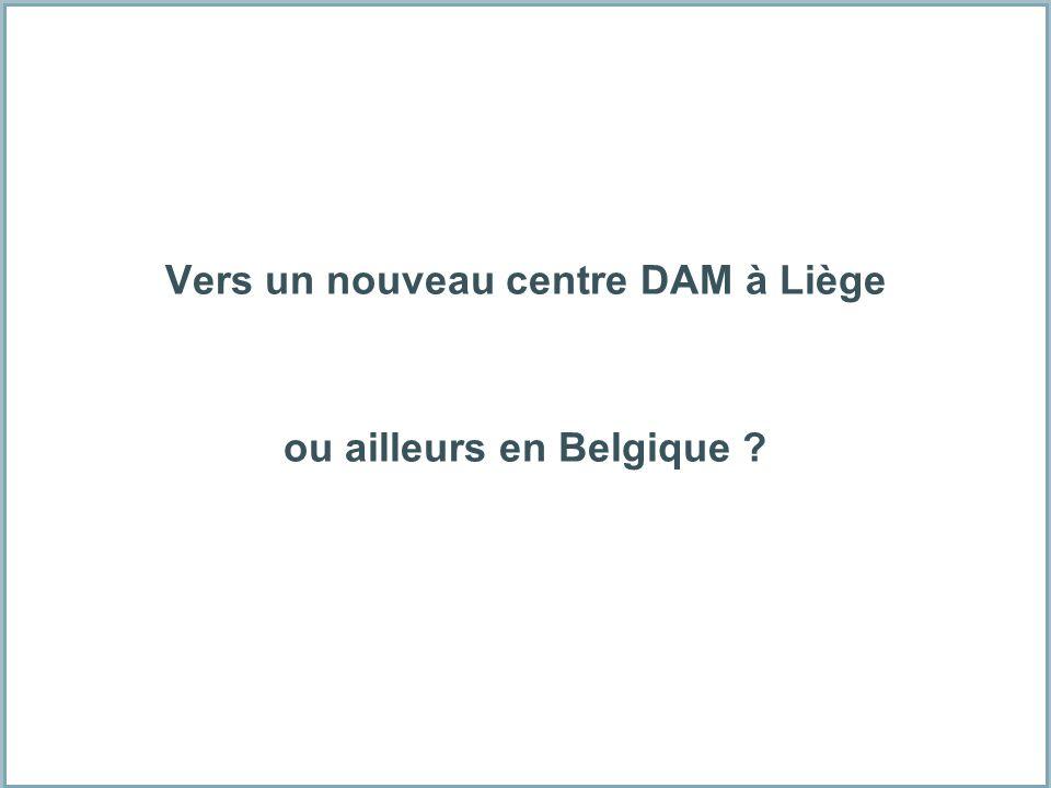 Vers un nouveau centre DAM à Liège ou ailleurs en Belgique