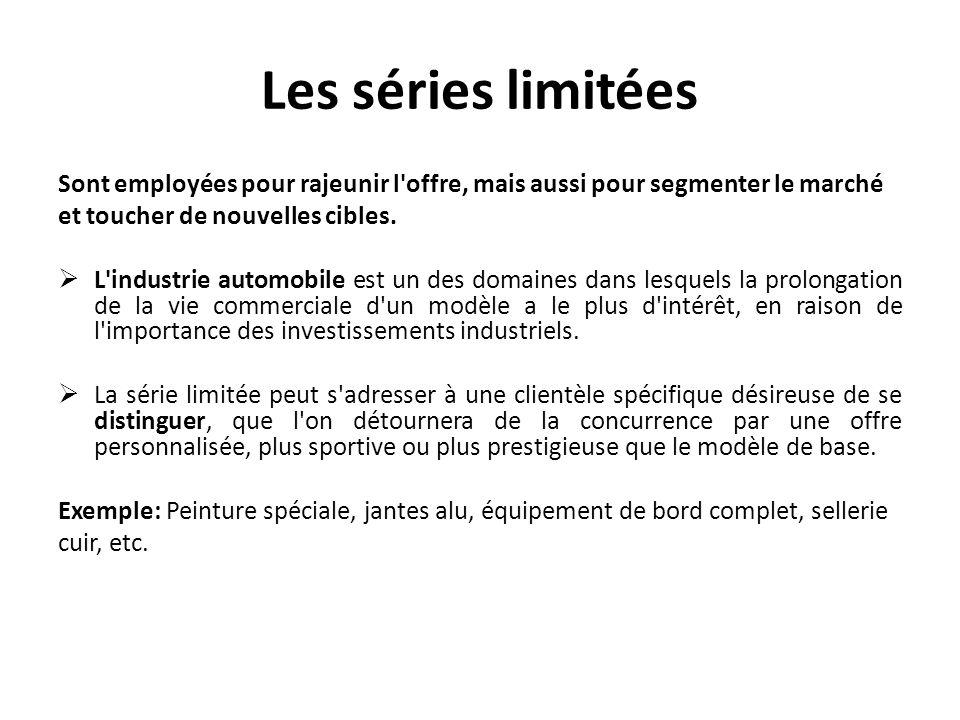 Les séries limitées Sont employées pour rajeunir l offre, mais aussi pour segmenter le marché. et toucher de nouvelles cibles.