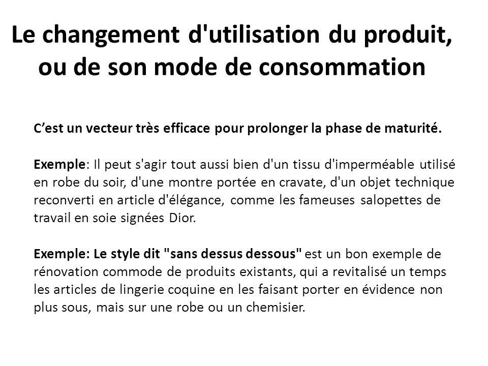 Le changement d utilisation du produit, ou de son mode de consommation