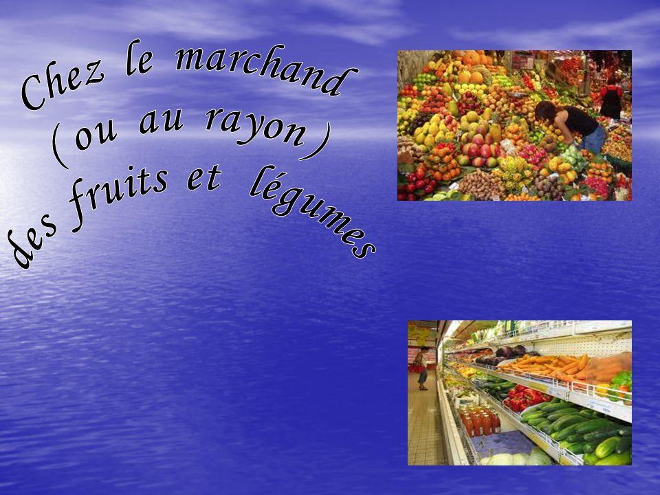 Chez le marchand ( ou au rayon ) des fruits et légumes
