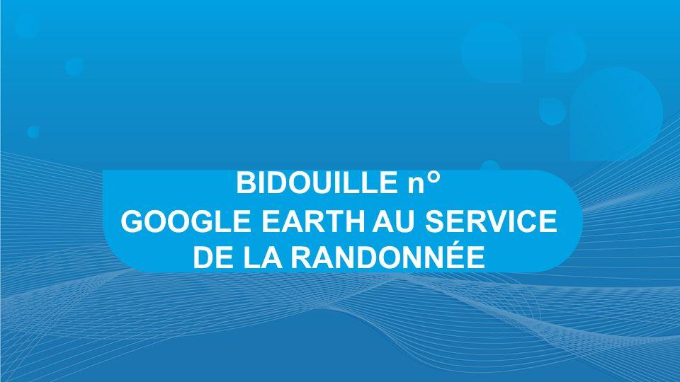 GOOGLE EARTH AU SERVICE DE LA RANDONNÉE