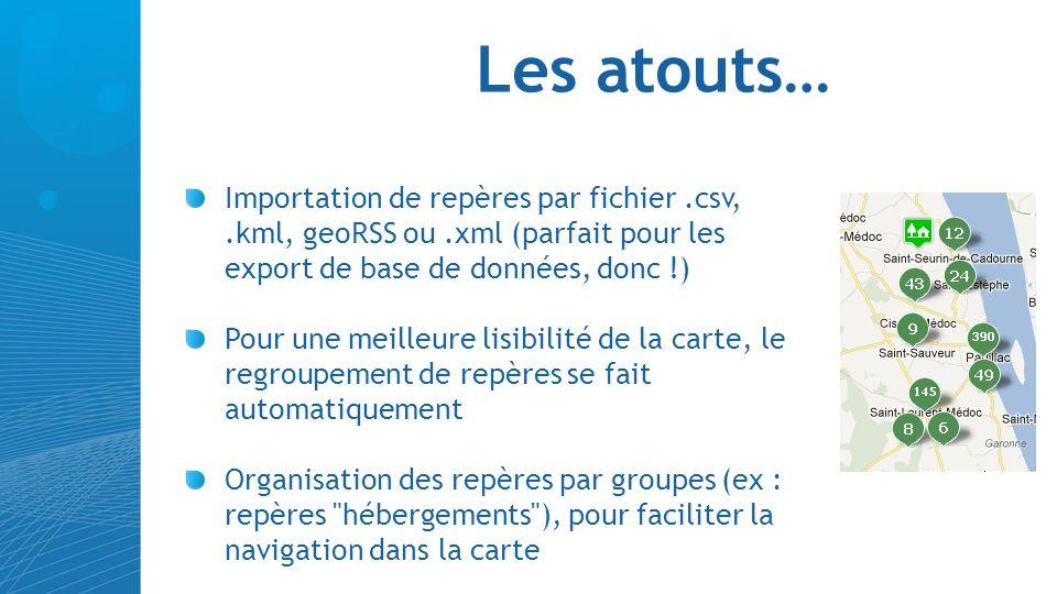 Les atouts… Importation de repères par fichier .csv, .kml, geoRSS ou .xml (parfait pour les export de base de données, donc !)