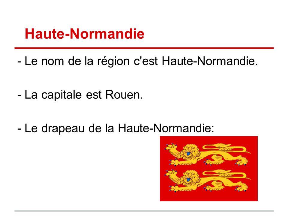 Haute-Normandie - Le nom de la région c est Haute-Normandie.