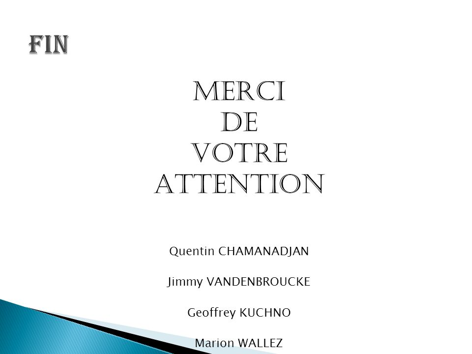 FIN MERCI DE VOTRE ATTENTION Quentin CHAMANADJAN Jimmy VANDENBROUCKE