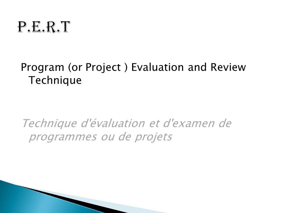 P.E.R.T Technique d évaluation et d examen de programmes ou de projets