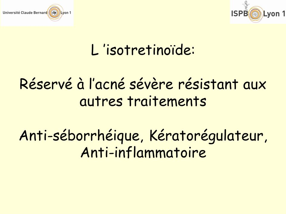 Réservé à l'acné sévère résistant aux autres traitements