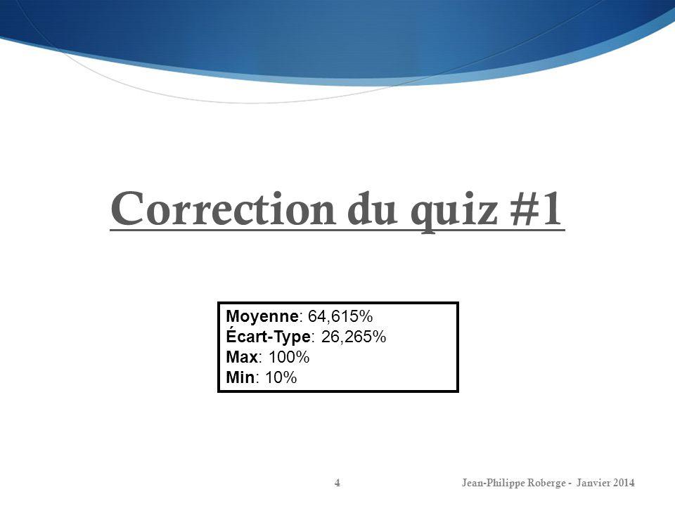 Correction du quiz #1 Moyenne: 64,615% Écart-Type: 26,265% Max: 100%