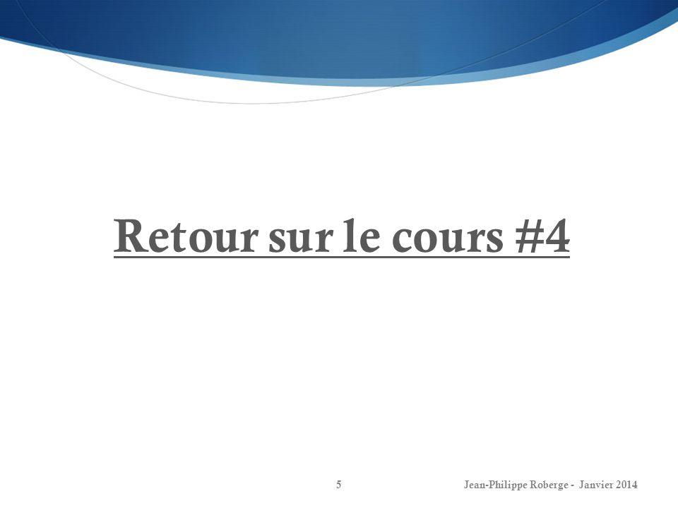 Retour sur le cours #4 Jean-Philippe Roberge - Janvier 2014