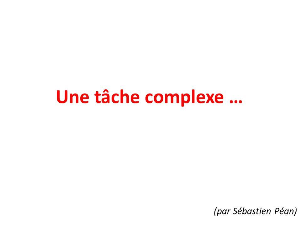 Une tâche complexe … (par Sébastien Péan)